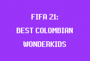best colombian wonderkids in fifa 21