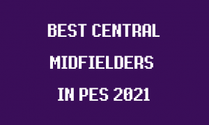 best centre midfielders in pro evolution soccer 2021