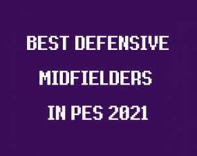 best defensive midfielders in pro evolution soccer 2021