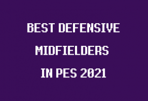 best defensive midfielders in pro evolution soccer 2021